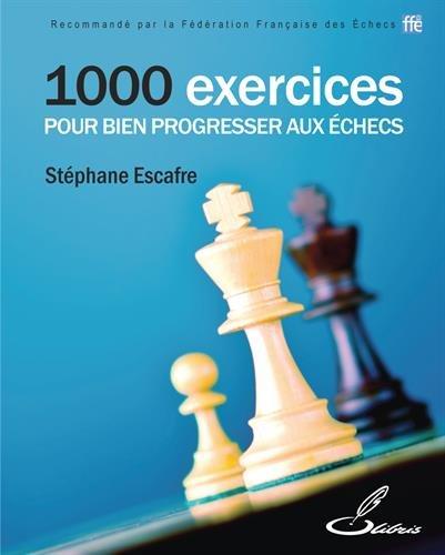 1 000 exercices pour bien progresser aux échecs por Stéphane Escafre