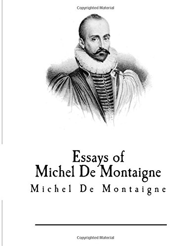 michel de montaigne essay on friendship summary Michel eyquem de montaigne 1,071 words, approx 4 pages the french author michel eyquem de montaigne (1533-1592) created a new literary genre, the essay, in which he used self-portrayal as a mirror of humanity in generalmichel eyquem de montaigne was born.
