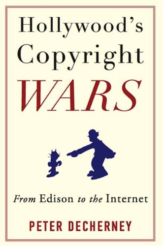 Hollywood's Copyright Wars: From Edison to the Internet (Film and Culture Series) par Peter Decherney