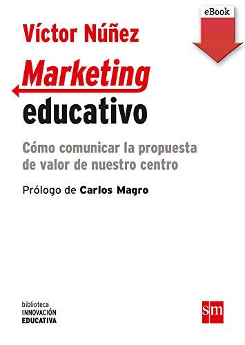 Download Marketing educativo (eBook-ePub): Cómo comunicar la propuesta de valor de nuestro centro (Biblioteca Innovación Educativa)