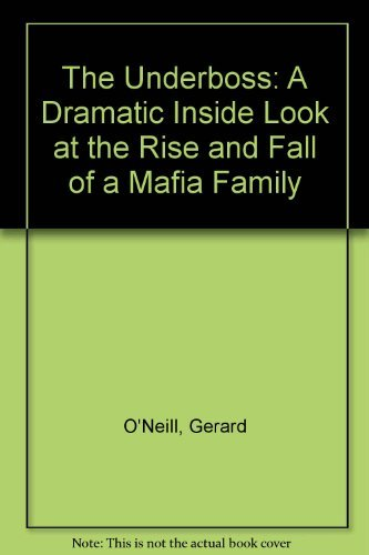The Underboss: A Dramatic Inside Look at the Rise and Fall of a Mafia Family by Gerard O'Neill (1989-10-01)