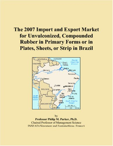 The 2007 Import and Export Market for Unvulconized, Compounded Rubber in Primary Forms or in Plates, Sheets, or Strip in Brazil