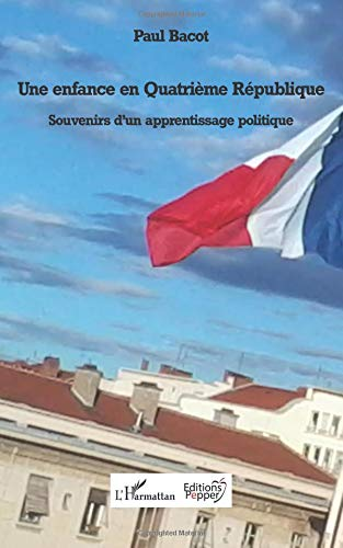 Une enfance en Quatrième République: Souvenirs d'un apprentissage politique