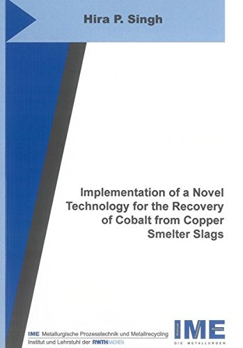 Implementation of a Novel Technology for the Recovery of Cobalt from Copper Smelter Slags (Schriftenreihe des IME, Band 29)
