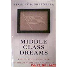 Middle Class Dreams:: Building the New American Majority by Stanley B. Greenberg (1995-02-21)