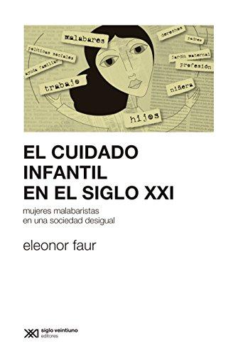 El cuidado infantil en el siglo XXI: mujeres malabaristas en una sociedad desigual (Sociología y Política) por Eleonor Faur