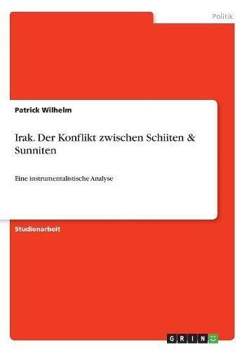 Irak. Der Konflikt zwischen Schiiten & Sunniten: Eine instrumentalistische Analyse