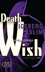 Death Wish: A Story of the Mafia by Iceberg Slim (2013-01-01)