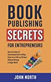 BOOK PUBLISHING SECRETS FOR ENTREPRENEURS: How to Create an International Best-Selling Book in as Little as 90 Days Without Writing a Single Word! (English Edition)
