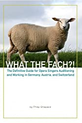 What the Fach?! The Definitive Guide for Opera Singers Auditioning and Working in Germany, Austria, and Switzerland, 2nd Edition (English Edition)