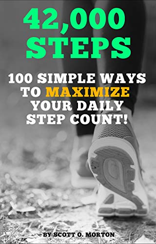 42,000 Steps: 100 Simple Ways to Maximize Your Daily Step Count! (Supercharge Your Walking Life Book 1) (English Edition)
