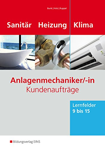 Anlagenmechaniker/-in Sanitär-, Heizungs- und Klimatechnik: Kundenaufträge Lernfelder 9-15: Arbeitsheft