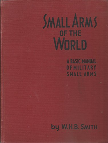 Small Arms of the world - The basic manual of military small arms / American, British, Russian, German, Italien, Japanese and all other important nations