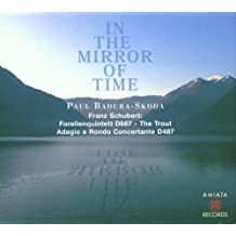 Schubert - In the Mirror of Time - 'The Trout' Quintet D667 [2 Versions] / Adagio & Rondo concertante D487
