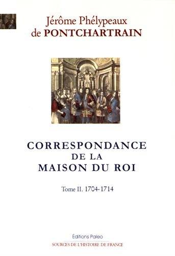 Correspondance de la Maison du Roi : Tome 2, 1704-1714 par Jérôme de Pontchartrain