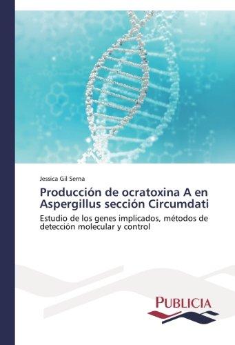 Producción de ocratoxina A en Aspergillus sección Circumdati por Gil Serna Jessica