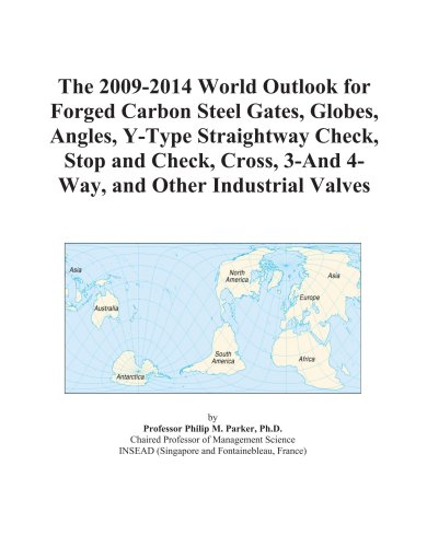 The 2009-2014 World Outlook for Forged Carbon Steel Gates, Globes, Angles, Y-Type Straightway Check, Stop and Check, Cross, 3-And 4-Way, and Other Industrial Valves