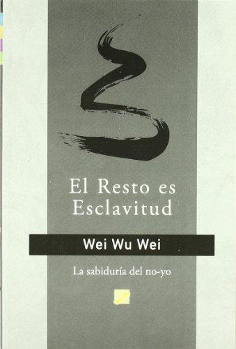 El resto es esclavitud : la vida no-volitiva por Wu Wei Wei