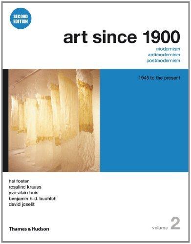 Art Since 1900: Modernism, Antimodernism, Postmoderni:, Vol. 2, 1945 to the Present by Foster, Hal, Krauss, Rosalind, Bois, Yve-Alain, Buchloh, Ben (2011) Paperback