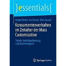 Konsumentenverhalten im Zeitalter der Mass Customization: Trends: Individualisierung und Nachhaltigkeit (essentials)