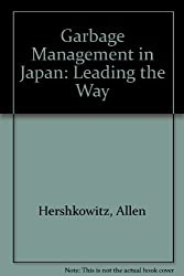 Garbage Management in Japan: Leading the Way by Allen Hershkowitz (1988-04-03)
