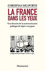 La France dans les yeux: Une histoire de la communication politique de 1930 à aujourd'hui