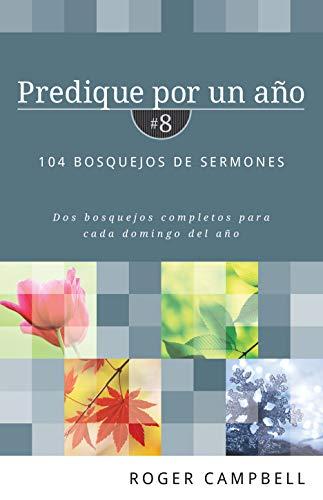 Predique por un año / Preach for a year: 104 bosquejos de sermones / 104 Sermon Outlines