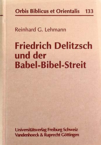 Friedrich Delitzsch und der Babel - Bibel- Streit (Orbis Biblicus et Orientalis, Band 133)