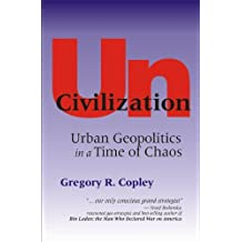 UnCivilization: Urban Geopolitics in a Time of Chaos by Gregory R. Copley (2012-10-22)