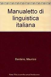 Manualetto di linguistica italiana (Linguistica e critica letteraria.Testi ma)
