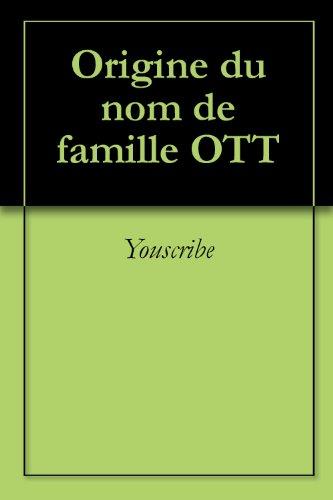 Livre gratuits en ligne Origine du nom de famille OTT (Oeuvres courtes) epub, pdf