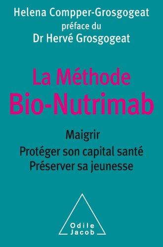 Mthode Bio-Nutrimab (La): Combattre le stress nutritionnel, perdre du poids et rajeunir