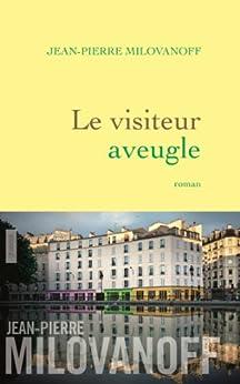 Le visiteur aveugle : roman (Littérature Française) par [Milovanoff, Jean-Pierre]
