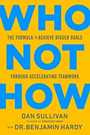 Who Not How: The Formula to Achieve Bigger Goals Through Accelerating Teamwork (English Edition)