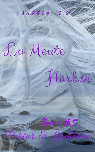 La Meute Harbor, Tome HS : Porter & Ludivine par [S.G, Audrey]