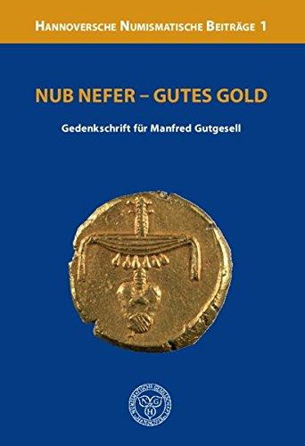 Nub Nefer - Gutes Gold: Gedenkschrift für Manfred Gutgesell (Hannoversche Numismatische Beiträge) (Münzen Gold Welt Der)