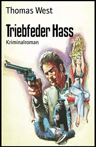 Triebfeder Hass: Kriminalroman -