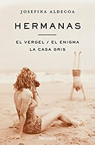 Hermanas   El vergel   El enigma   La casa gris par Josefina Aldecoa