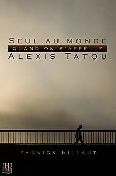 Seul au monde quand on s'appelle Alexis Tatou par [BILLAUT, Yannick]