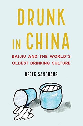 Drunk in China: Baijiu and the World's Oldest Drinking Culture