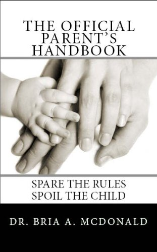 The official parents handbook spare the rules spoil the by dr the official parents handbook spare the rules spoil the by dr bria a mcdonald pdf fandeluxe Gallery
