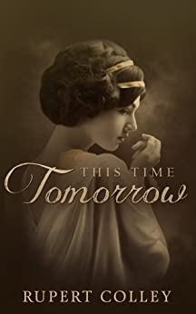 This Time Tomorrow: World War One Historical Fiction (The Searight Saga Book 1) by [Colley, Rupert]