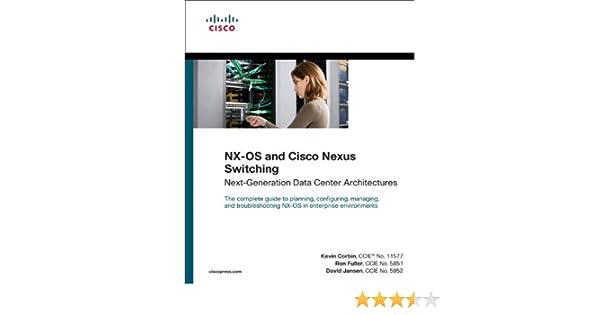 NX-OS and Cisco Nexus Switching: Next-Generation Data Center