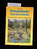 Beispielhafte Gartenteiche. Das Handbuch für Planung, Gestaltung, Pflege. 7. Auflage.