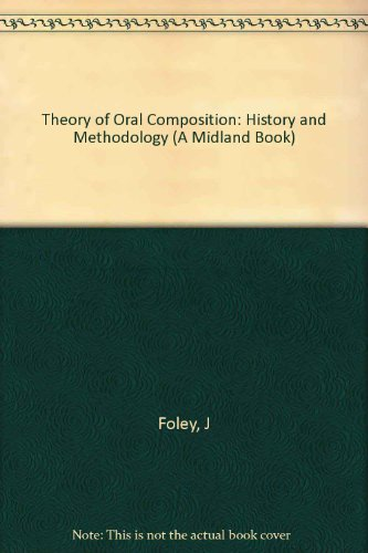 Theory of Oral Composition: History and Methodology (A Midland Book)