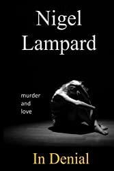 In Denial: murder and love by Nigel Lampard (2015-04-05)