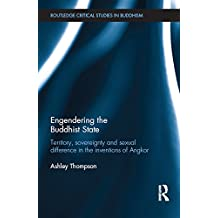 Engendering the Buddhist State: Territory, Sovereignty and Sexual Difference in the Inventions of Angkor