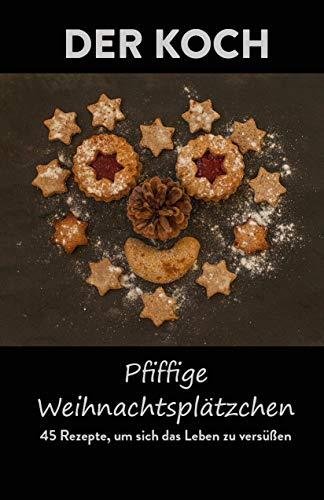 Pfiffige Weihnachtsplätzchen: 45 Rezepte, um sich das Leben zu versüßen und natürlich die Weihnachtszeit.