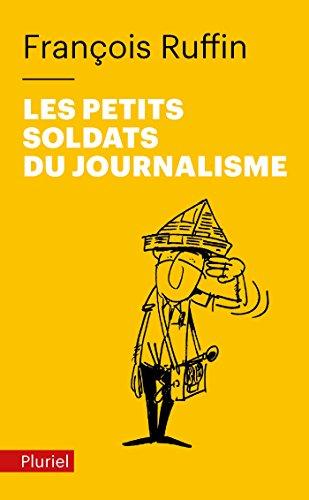 Les petits soldats du journalisme par François Ruffin