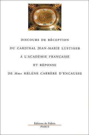 Discours de réception du cardinal Jean-Marie Lustiger à l'Académie française et réponse de Mme Hélène Carrère d'Encausse par Jean-Marie Lustiger